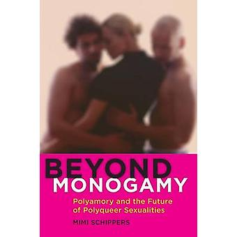 Beyond Monogamy Polyamory and the Future of Polyqueer Sexualities door Schippers & Mimi