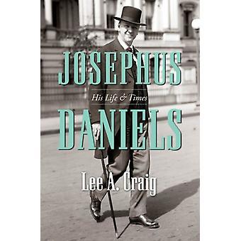 Josephus Daniels Sua Vida e Tempos por Lee A Craig
