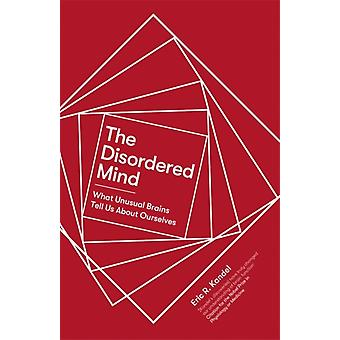Disordered Mind by Eric R Kandel