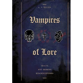 Vampires of Lore Traditional Tales and Modern Misconception by AP Sylvia