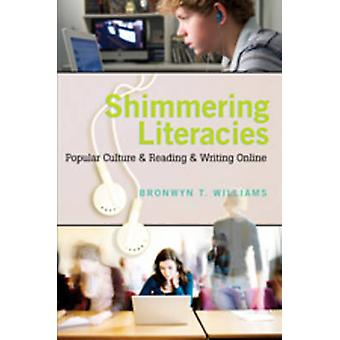 Shimmering Literacies  Popular Culture and Reading and Writing Online by Bronwyn Williams