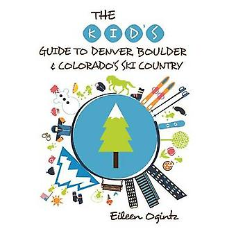The Kids Guide to Denver Boulder  Colorados Ski Country 1st Edition by Ogintz & Eileen