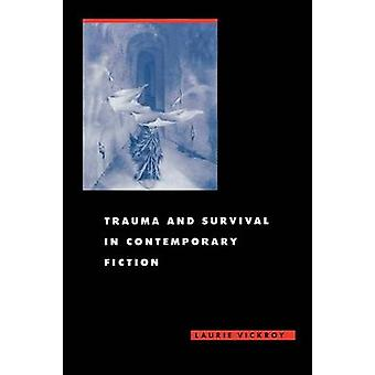 Trauma and Survival in Contemporary Fiction by Vickroy & Laurie