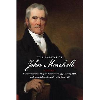 The Papers of John Marshall Vol. I Correspondence and Papers November 10 1775June 23 1788 and Account Book September 1783June 1788 by Johnson & Herbert A.
