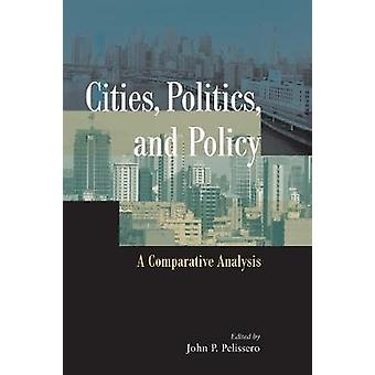 Cities Politics and Policy A Comparative Analysis by Pelissero & John P.