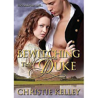 Bewitching the Duke by Kelley & Christie