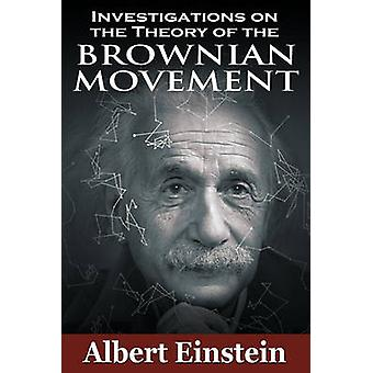 Investigations on the Theory of the Brownian Movement by Einstein & Albert