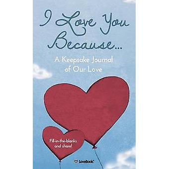 I Love You Because...  A Keepsake Journal of Our Love by LoveBook