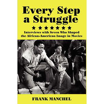 EVERY STEP A STRUGGLE Interviews with Seven Who Shaped the AfricanAmerican Image in Movies by Manchel & Frank