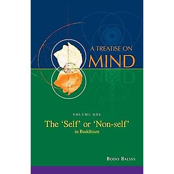 The Self or Nonself in Buddhism Vol. 1 of a Treatise on Mind by Balsys & Bodo