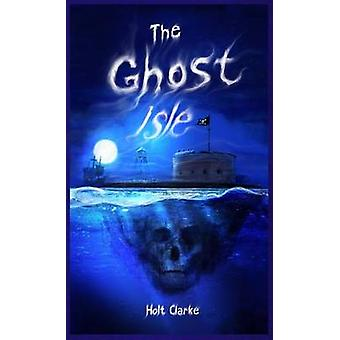 The Ghost Isle by Clarke & Holt