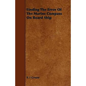 Finding The Error Of The Marine Compass On Board Ship by Greene & B. F