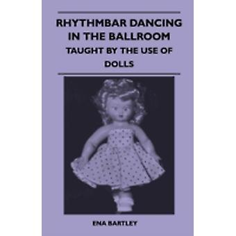Rhythmbar Dancing In The Ballroom  Taught By The Use Of Dolls by Bartley & Ena