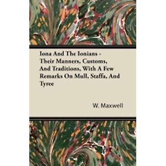 Iona and the Ionians  Their Manners Customs and Traditions with a Few Remarks on Mull Staffa and Tyree by Maxwell & W.