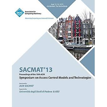 SACMAT 13 Proceedings of the 18th ACM Symposium on Access Control Models and Technologies by SACMAT 13 Conference Committee