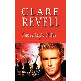 Saturdays Child by Revell & Clare
