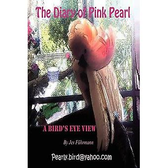 The Diary of Pink Pearl  A Birds Eye View by Furhmann & Jes