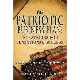 The Patriotic Business Plan Strategies for Sensational Success by Baird & Mark
