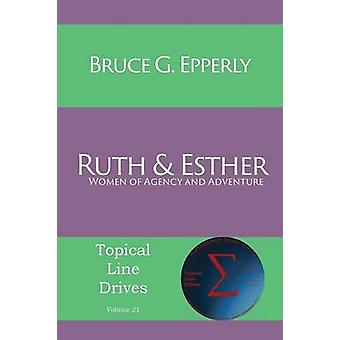 Ruth and Esther Women of Agency and Adventure by Epperly & Bruce G
