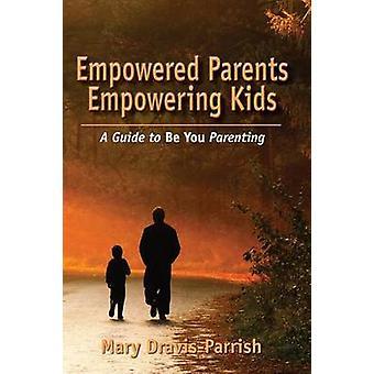 Empowered Parents Empowering Kids by DravisParrish & Mary