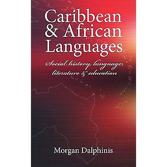 Caribbean  African Languages Social history language literature and education by Dalphinis & Morgan