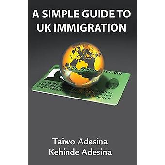 A Simple Guide to UK Immigration by Adesina & Taiwo