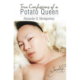 True Confessions of a Potato Queen by Montgomery & Alexander O.