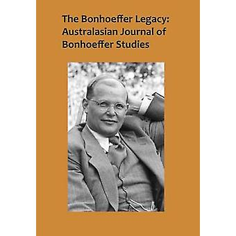 Bonhoeffer Legacy Australasian Journal of Bonhoeffer Studies 22 by Lovat & Terence