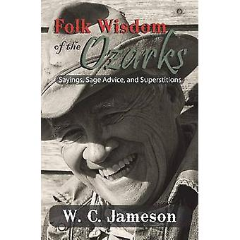 Folk Wisdom of the Ozarks Sayings Sage Advice and Superstitions by Jameson & W.C.