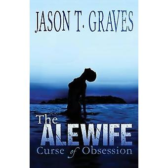 The Alewife Curse of Obsession by Graves & Jason T.