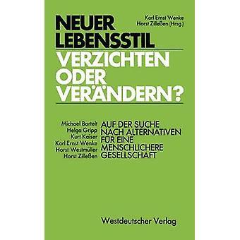 Neuer Lebensstil  verzichten oder verndern  Auf der Suche nach Alternativen fr eine menschlichere Gesellschaft by Wenke & Karl Ernst