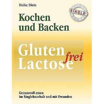 Gluten und Lactosefrei Kochen und Backen fr die SingleKcheLeitfaden fr interessanten Genuss  die Empfehlung fr Allergiker by Dietz & Heike