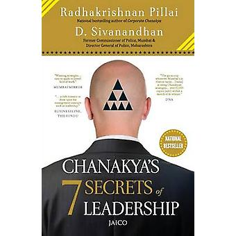 Chanakyas 7 Secrets of Leadership by Pillai & Radhakrishnan