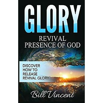 Glory Revival Presence of God Discover How to Release Revival Glory by Vincent & Bill