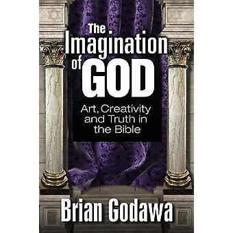 The Imagination of God Art Creativity and Truth in the Bible by Godawa & Brian
