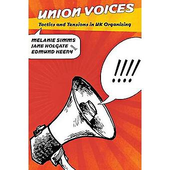 Union Voices  Tactics and Tensions in UK Organizing by Melanie Simms & Jane Holgate & Professor Edmund Heery