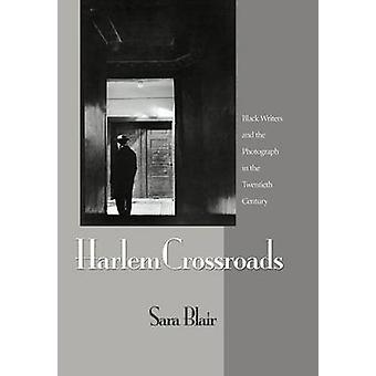 Harlem Crossroads - Black Writers and the Photograph in the Twentieth