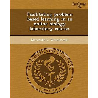 Facilitating Problem Based Learning in an Online Biology Laboratory C