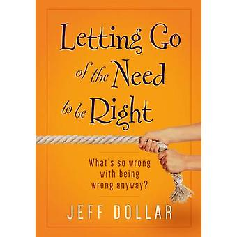 Letting Go of the Need to be Right - What's so Wrong with Being Wrong