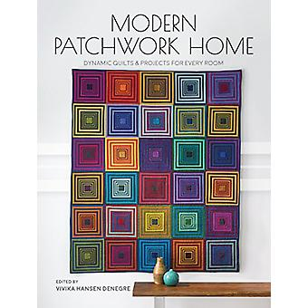 Modern Patchwork Home - Dynamic Quilts and Projects for Every Room by