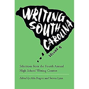 Writing South Carolina - Selections from the Fourth Annual High School