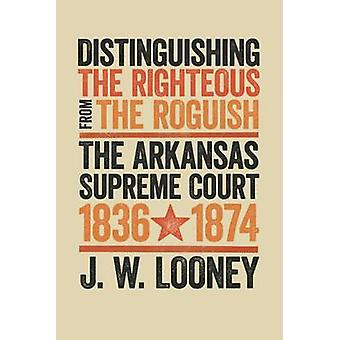 Distinguishing the Righteous from the Roguish - The Arkansas Supreme C