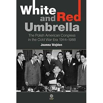 White and Red Umbrella - The Polish American Congress in the Cold War