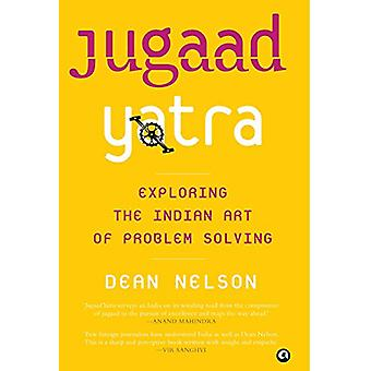 JUGAAD YATRA - Exploring the Indian Art of Problem Solving by Dean Nel
