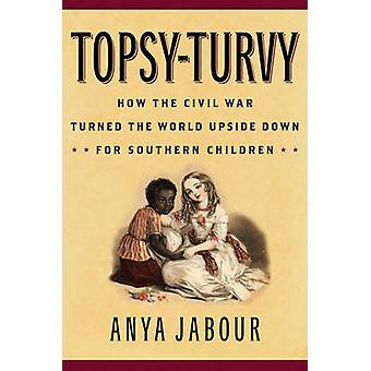Topsy-turvy - How the Civil War Turned the World Upside Down for South