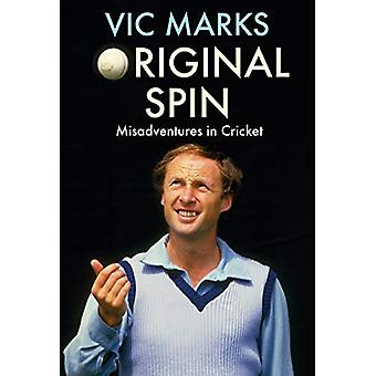 Original Spin - Misadventures in Cricket by Vic Marks - 9781911630197
