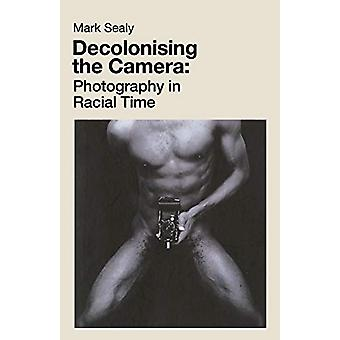 Decolonising the Camera - Photography in Racial Time by Mark Sealy - 9