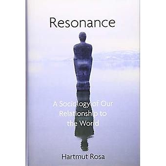 Resonance - A Sociology of Our Relationship to the World by Hartmut Ro