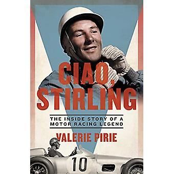 Ciao - Stirling - The Inside Story of a Motor Racing Legend by Valerie