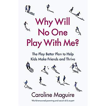 Why Will No One Play With Me? - The Play Better Plan to Help Kids Make